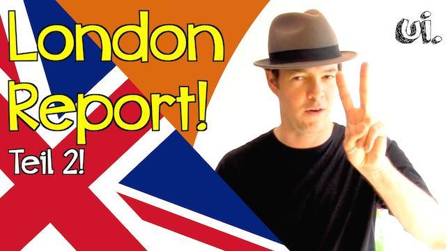 London Report Teil 2:2