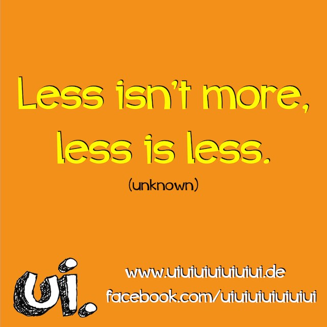less isn't more, less is less.